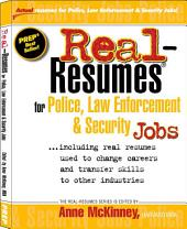 Real-resumes for Police, Law Enforcement & Security Jobs--: Including Real Resumes Used to Change Careers and Transfer Skills to Other Industries