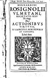 De actionibus virtutis ex Sanctis Scripturis et patribus libri duo