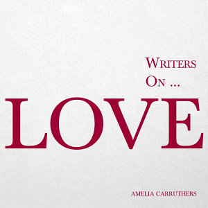 Writers on    Love  A Book of Quotes  Poems and Literary Reflections  PDF