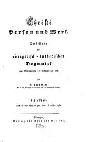 Christi Person und Werk: Darstellung der evangelisch-lutherischen Dogmatik vom Mittelpunkte der Christologie aus, Band 1