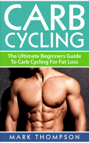 Carb Cycling: The Ultimate Beginners Guide to Carb Cycling for Fat Loss