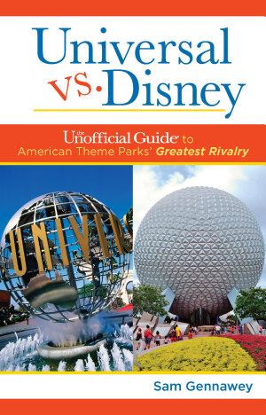 Universal versus Disney  The Unofficial Guide to American Theme Parks  Greatest Rivalry