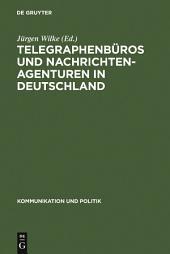 Telegraphenbüros und Nachrichtenagenturen in Deutschland: Untersuchungen zu ihrer Geschichte bis 1949