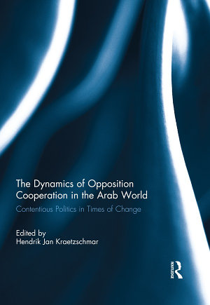The Dynamics of Opposition Cooperation in the Arab World PDF