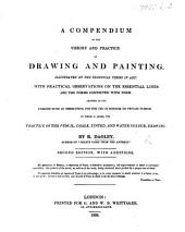 A Compendium of the Theory and Practice of Drawing and Painting ... adapted to the earliest state of instruction ... Second edition, with additions