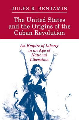 The United States and the Origins of the Cuban Revolution PDF