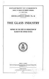 ... The Glass Industry: Report on the Cost of Production of Glass in the United States ...