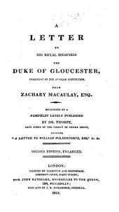 A Letter to His Royal Highness the Duke of Gloucester, President of the African Institution, ... occasioned by a pamphlet lately published by Dr. Thorpe ... entitled, A letter to Willm. Wilberforce Esq.,&c. Second edition, enlarged