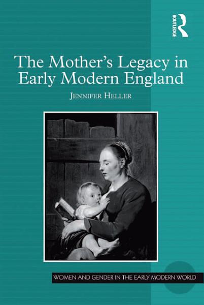 Download The Mother s Legacy in Early Modern England Book