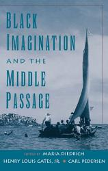 Black Imagination And The Middle Passage Book PDF