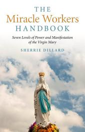 The Miracle Workers Handbook: Seven Levels of Power and Manifestation of the Virgin Mary