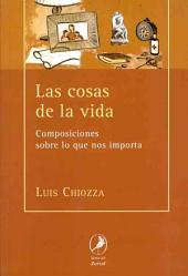 Las cosas de la vida / Life's Things: Composiciones sobre lo que nos importa / Compositions About What Matter to Us