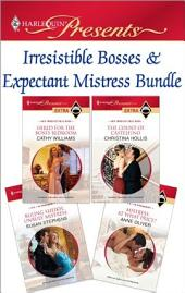 Irresistible Bosses & Expectant Mistresses Bundle: Hired for the Boss's Bedroom\The Count of Castelfino\Ruling Sheikh, Unruly Mistress\Mistress: At What Price?