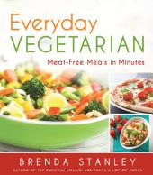 Everyday Vegetarian: Meat-Free Meals in Minutes