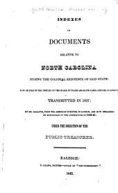 Indexes to Documents Relative to North Carolina During the Colonial Existence of Said State: Now on File in the Offices of the Board of Trade and State Paper Offices in London