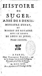 Histoire de Suger, abbé de Saint-Denis, ministre d'Etat, et régent du royaume sous le règne de Louis Le Jeune