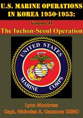 U.S. Marine Operations In Korea 1950-1953: Volume II - The Inchon-Seoul Operation [Illustrated Edition]