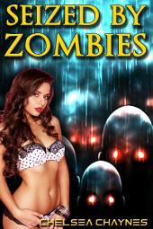 Seized By Zombies (Zombie Erotica / Monster Erotica)