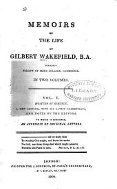 Memoirs of the Life of Gilbert Wakefield: Volume 1