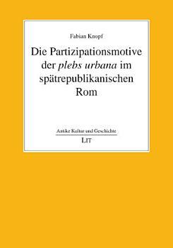 Die Partizipationsmotive der plebs urbana im sp  trepublikanischen Rom PDF