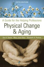 Physical Change and Aging: A Guide for the Helping Professions, Fifth Edition, Edition 5