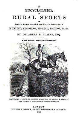 Encyclopaedia of Rural Sports Or Complete Account of Hunting  Shooting  Fishing  Racing Ets  A New Ed PDF
