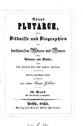 Neuer Plutarch, oder, Bildnisse und Biographien der berühmtesten Männer und Frauen aller Nationen, bearb. von einem Vereine Gelehrter: Volume 4