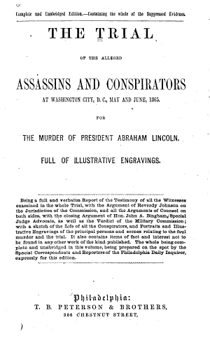 The Trial of the Alleged Assassins and Conspirators at Washington City, D.C., May and June, 1865, for the Murder of President Abraham Lincoln