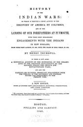 History of the Indian Wars: To which is Prefixed a Short Account of the Discovery of America by Columbus, and of the Landing of Our Forefathers at Plymouth, with Their Most Remarkable Engagements with the Indians in New England, from Their First Landing in 1620, Until the Death of King Philip, in 1679