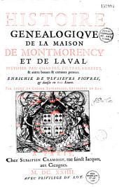 Histoire généalogique de la maison de Montmorency et de Laval, justifiée par chartes, tiltres (sic), arrests et autres bonnes et certaines preuves,...