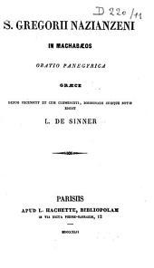 S. Gregorii Nazianzeni In Machabaeos oratio panegyrica, Graece, denuo recensuit et cum Clemenceti, Boissonadii suisque notis edidit L. de Sinner