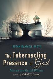 The Tabernacling Presence of God: Mission and Gospel Witness