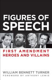 Figures of Speech: First Amendment Heroes and Villains