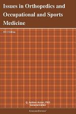 Issues in Orthopedics and Occupational and Sports Medicine: 2011 Edition