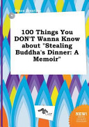 100 Things You Don t Wanna Know about Stealing Buddha s Dinner