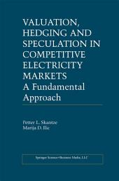 Valuation, Hedging and Speculation in Competitive Electricity Markets: A Fundamental Approach