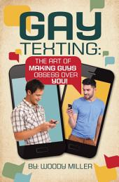 The Guide To Gay Texting: How To Use Flirty Texts To Make Guys Want You More
