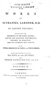 The Works of Nathaniel Lardner: Containing Credibility of the Gospel History, Jewish and Heathen Testimonies, History of Heretics, and His Sermons and Tracts : with General Chronological Tables, and Copious Indexes, Volume 9