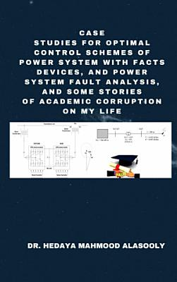 Case Studies for Optimal Control Schemes of Power System with FACTS Devices and Power Fault Analysis PDF