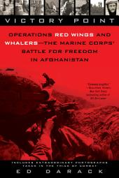 Victory Point: Operations Red Wings and Whalers - the Marine Corps' Battle for Freedom inAfghanistan