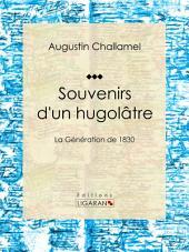 Souvenirs d'un hugolâtre: La Génération de 1830