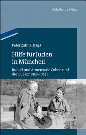 Hilfe für Juden in München: Annemarie und Rudolf Cohen und die Quäker 1938–1941