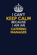 I Can't Keep Calm Because I Am an Catering Manager