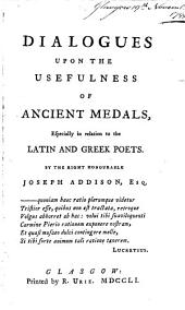 Dialogues upon the usefulness of ancient medals, especially in relation to the Latin and Greek poets