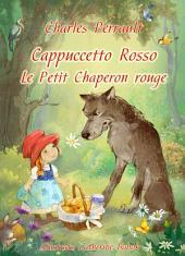 Cappuccetto Rosso (Italiano Francese Edizione bilingue illustrato): Le Petit Chaperon rouge (Italien Français édition bilingue illustré)