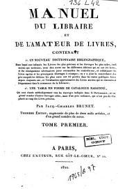 Manuel Du Libraire Et de L'amateur Des Livres: Contenant: 1°. Un Nouveau Dictionnaire Bibliographique, Et 2°. Une Table en Forme de Catalogue Raisonné
