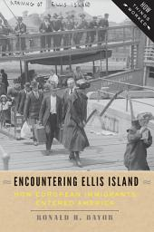 Encountering Ellis Island: How European Immigrants Entered America