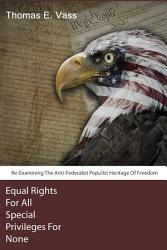 Equal Rights For All  Special Privileges For None  Re Examining The Anti Federalist Populist Heritage Of Freedom PDF
