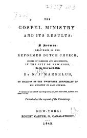 The Gospel Ministry and Its Results: A Sermon: Delivered in the Reformed Dutch Church, Corner of Bleecker and Amos-Streets in the City of New-York, on the 3d of April, 1842. ...