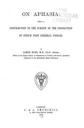 On Aphasia, Being a Contribution to the Subject of the Dissolution of Speech from Cerebral Disease